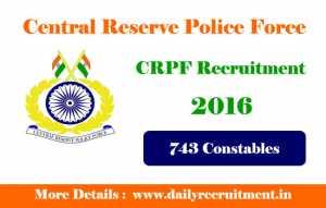 Crpf.gov.in -Join CRPF Recruitment 2016 for 743 Constable Post