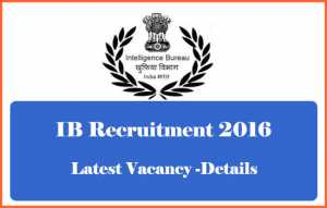 IB Recruitment 2016 -Apply online at www.mha.nic.in -Job Details are Here!.