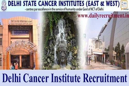 Delhi Cancer Institute Recruitment 2019