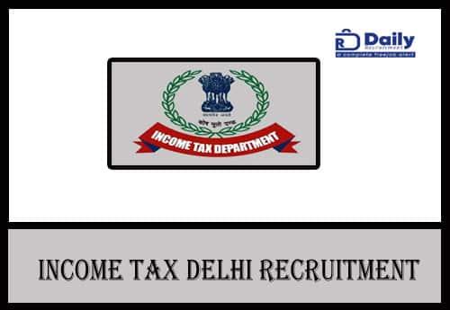 Income Tax Delhi Recruitment 2021