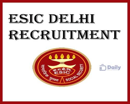 ESIC Delhi Recruitment 2021